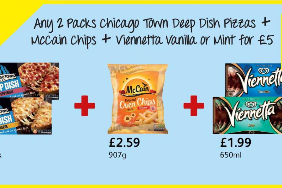 Any 2 Packs Chicago Town Deep Dish Pizzas + McCain Chips + Viennetta Vanilla or Mint for £5 at Londis