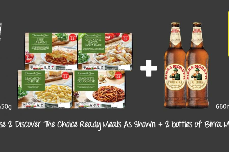 Choose 2 Discover The Choice Ready Meals As Shown + 2 bottles of Birra Moretti for £7.99 at Londis