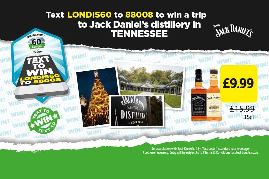 Text LONDIS60 to 88008 to win a trip to Jack Daniel's distillery in Tennessee with Jack Daniel's